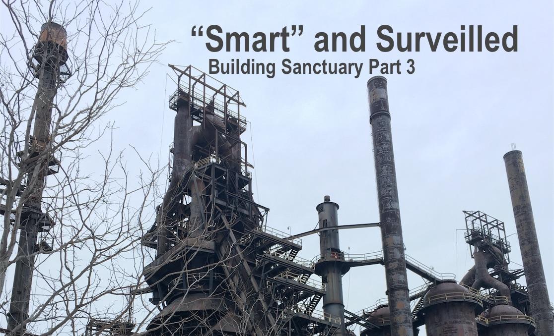 """""""Smart and Surveilled:"""" Building Sanctuary Part3"""