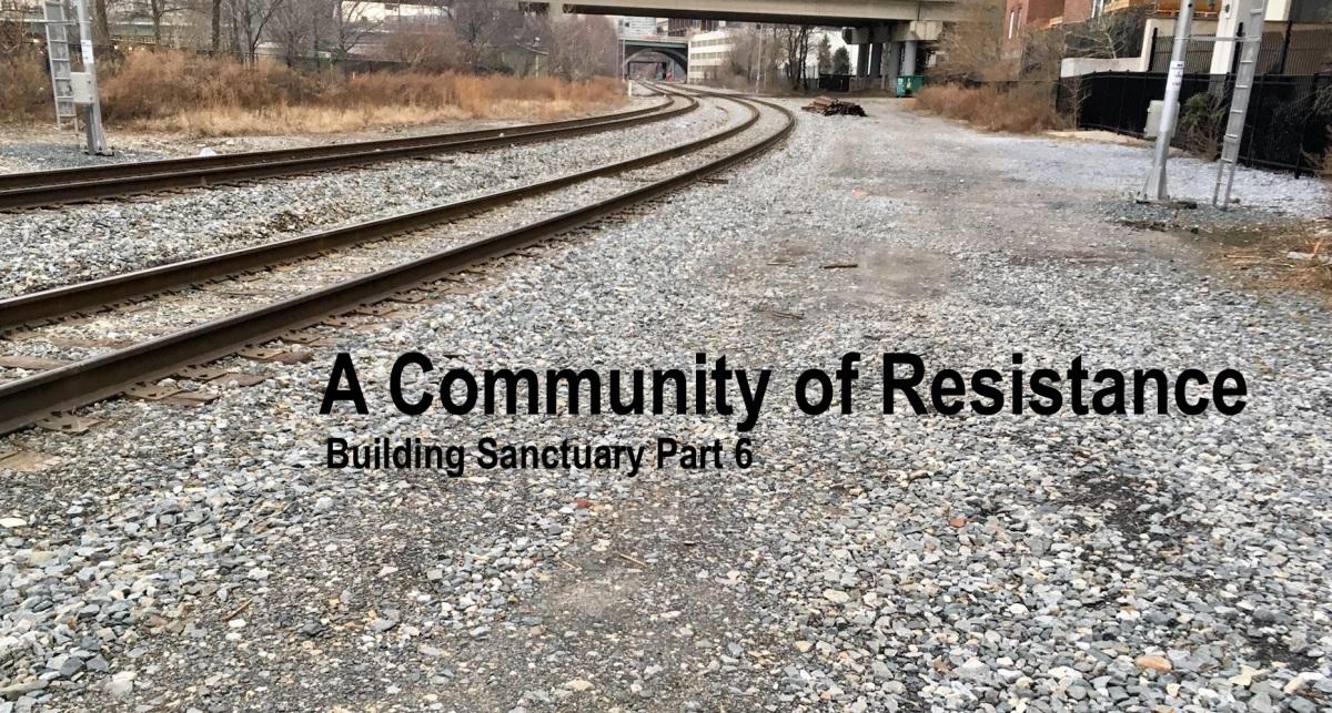 A Community of Resistance: Building Sanctuary Part6